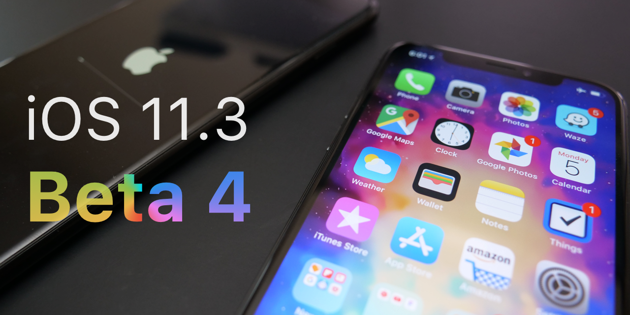 iOS 11.3 Beta 4 – What's New?