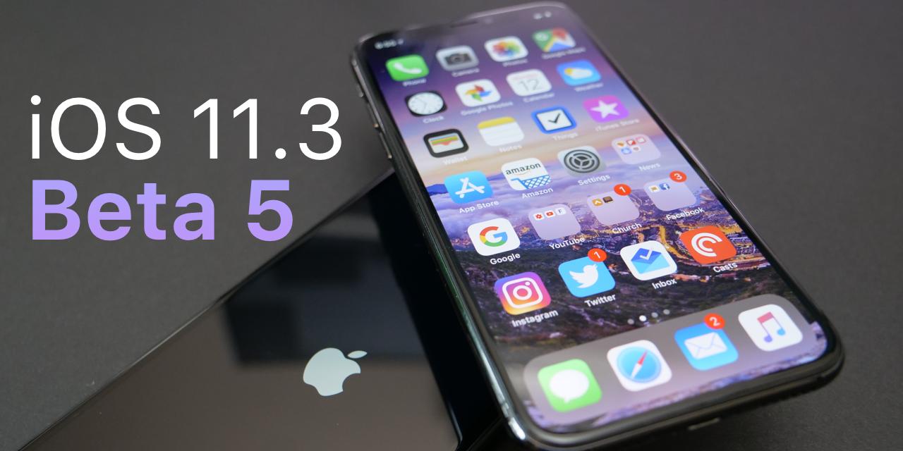 iOS 11.3 Beta 5 – What's New?