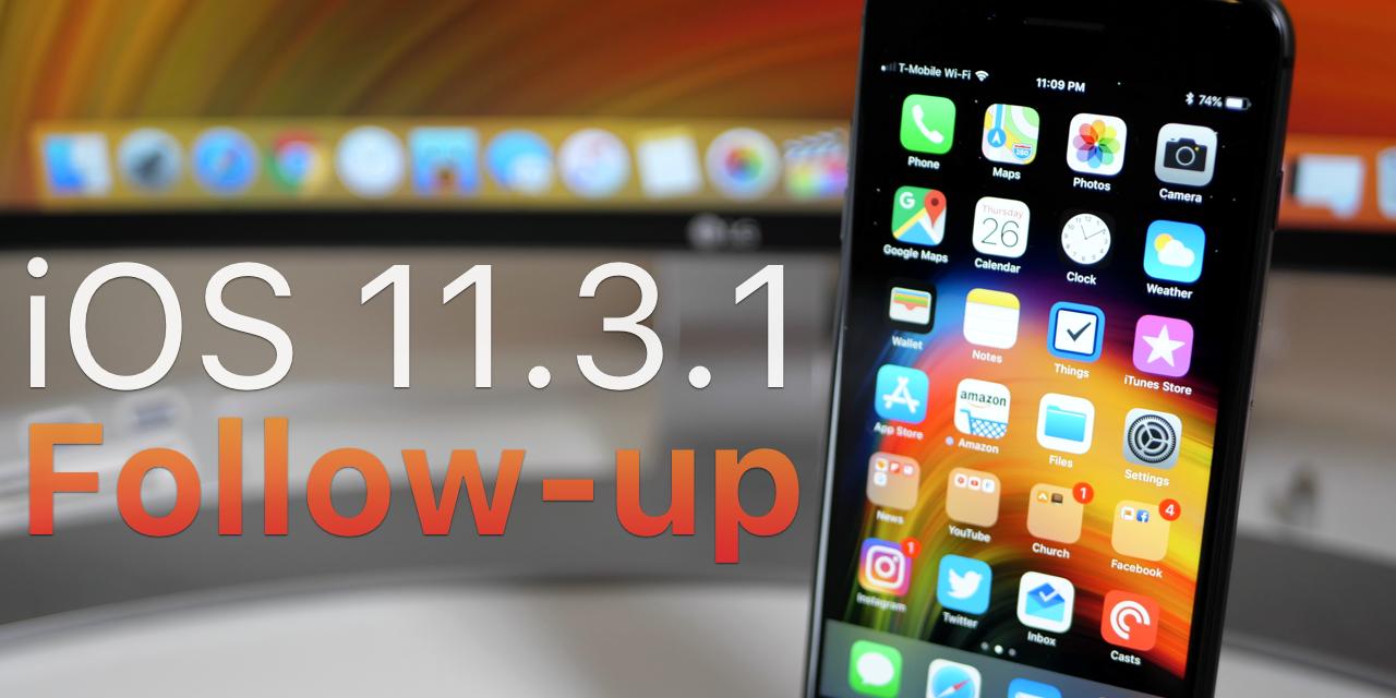 iOS 11.3.1 – Follow-up, bugs and feedback