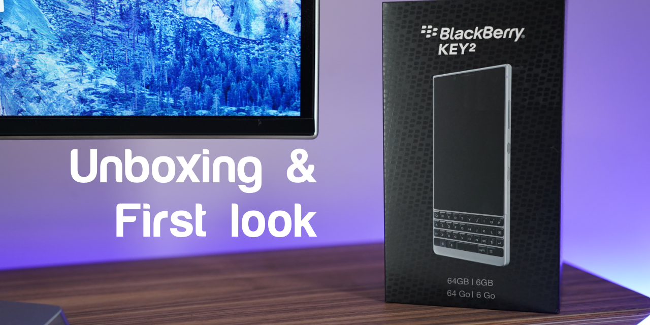 BlackBerry Key2 – Unboxing and First Look
