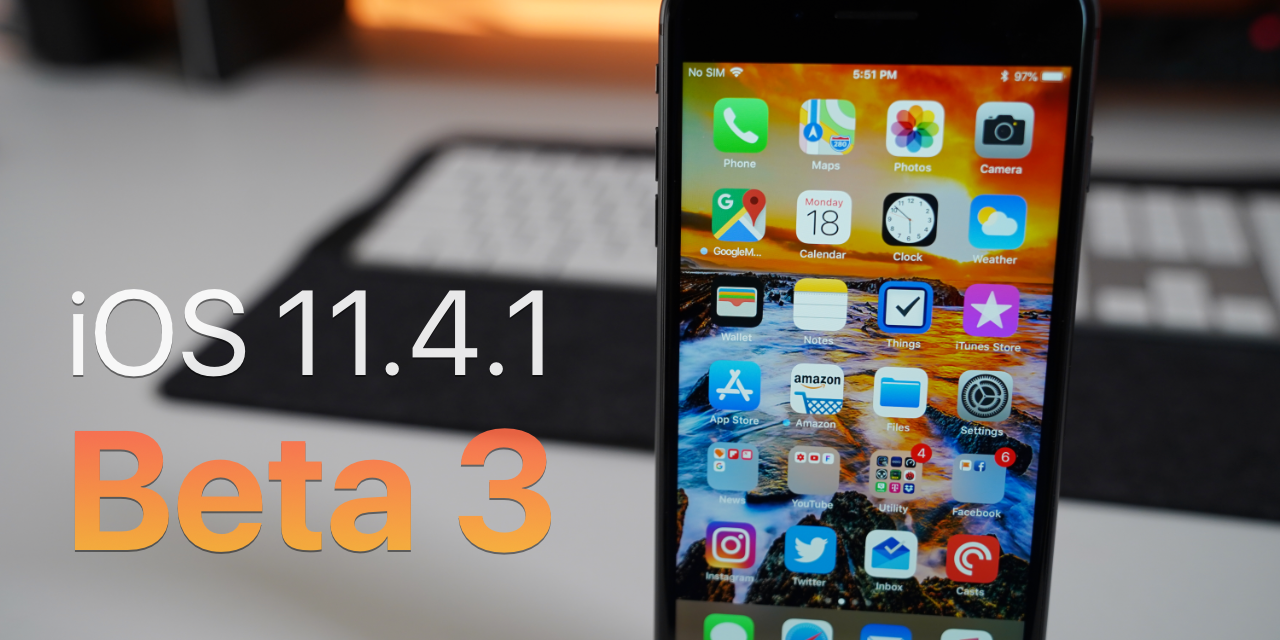iOS 11.4.1 Beta 3 – What's New?