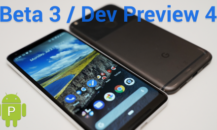 Android P Beta 3 / Dev Preview 4 – What's New?