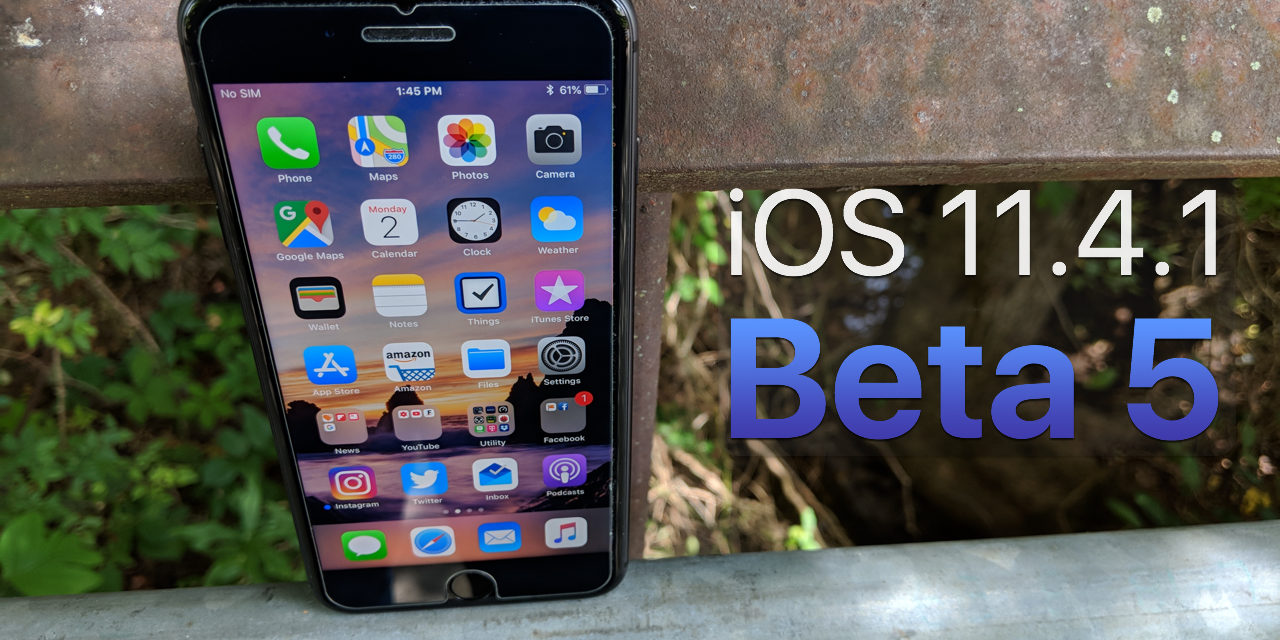 iOS 11.4.1 Beta 5 — What's New?