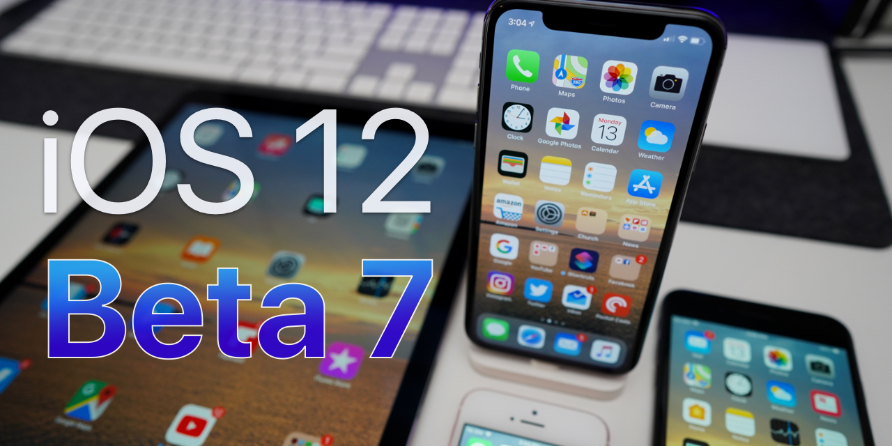 iOS 12 Beta 7 – What's New?