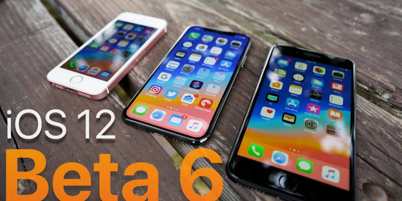 iOS 12 Beta 6 – What's New?