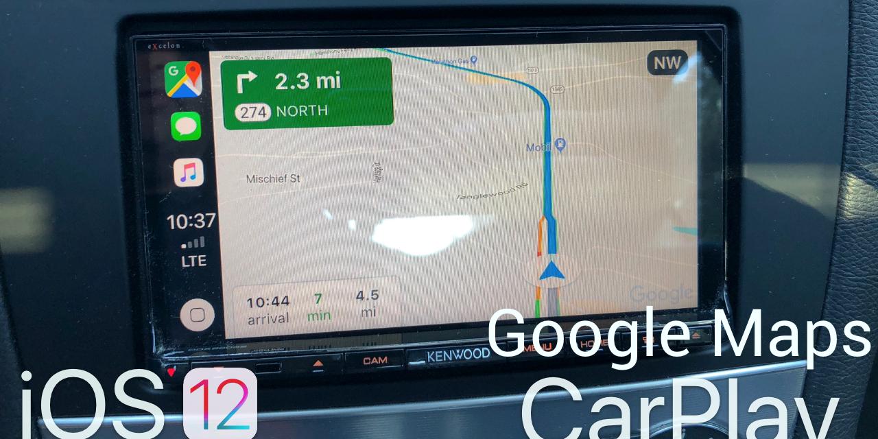 iOS 12 – Google Maps on Apple CarPlay