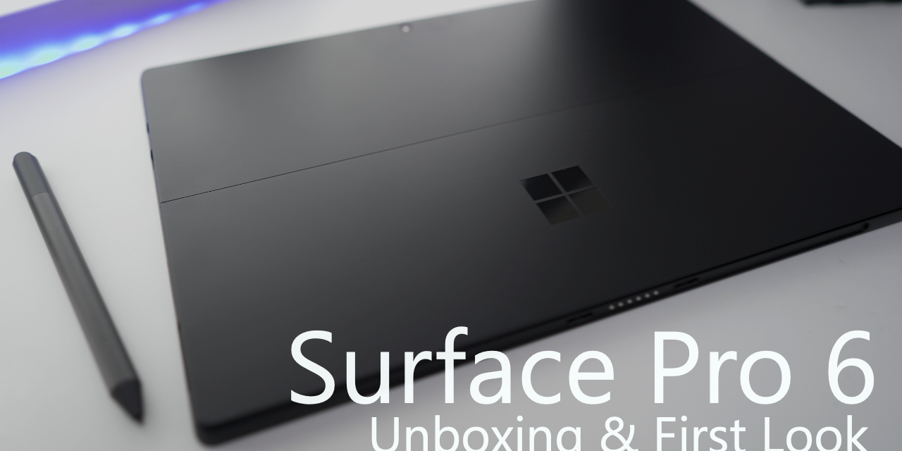 2018 Surface Pro 6 – Unboxing and First Look