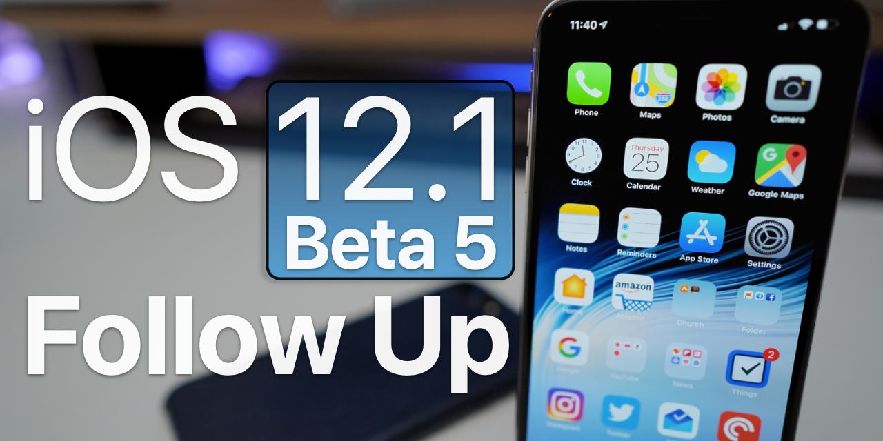 iOS 12.1 Beta 5 – Follow Up