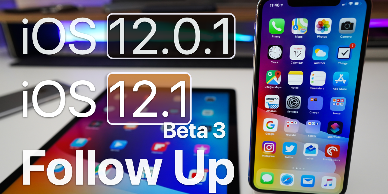 iOS 12.0.1 and iOS 12.1 Beta 3 – Follow up