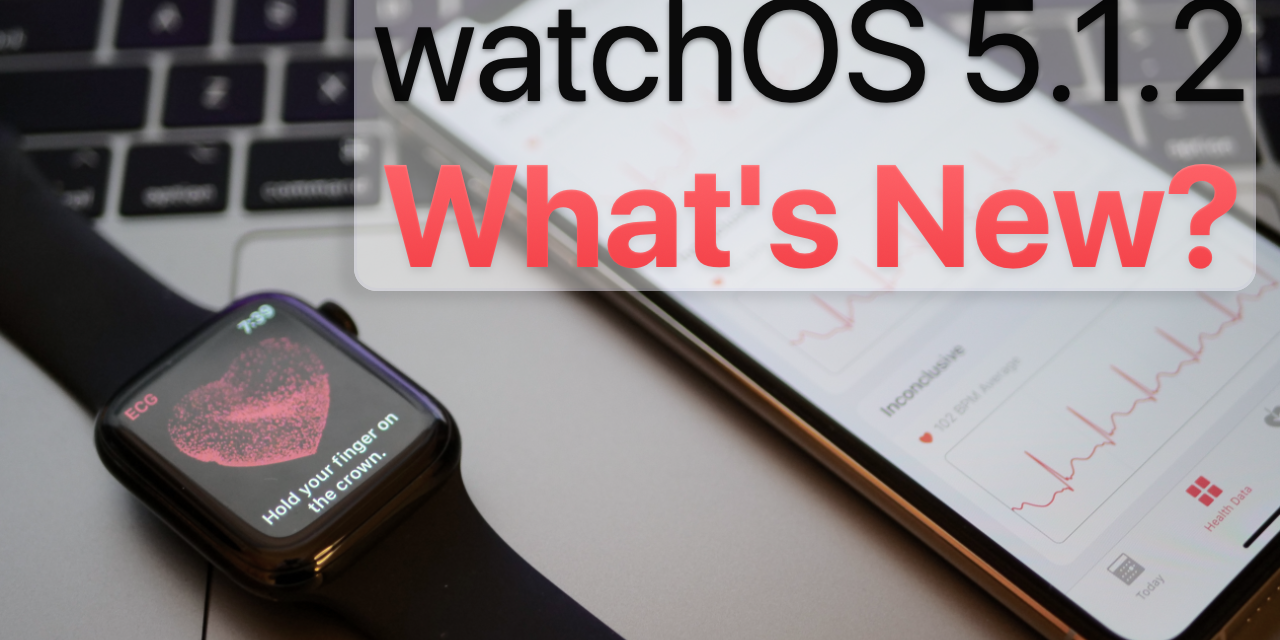 watchOS 5.1.2 is Out! – What's New?
