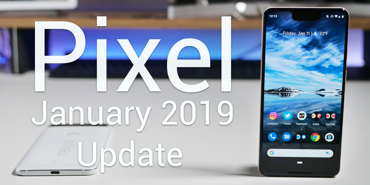 Google Pixel January 2019 Update is Out! – What's New?