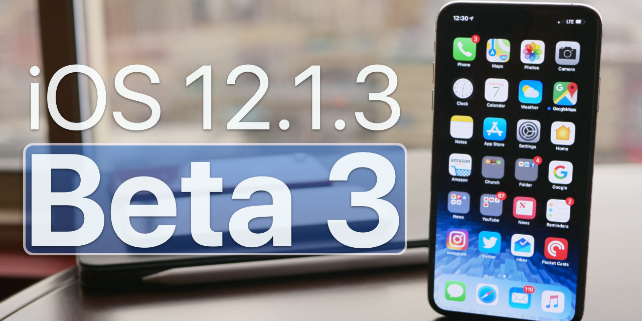 iOS 12.1.3 Beta 3 – What's New?