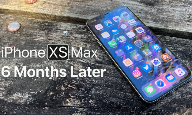 iPhone XS Max – 6 Months Later