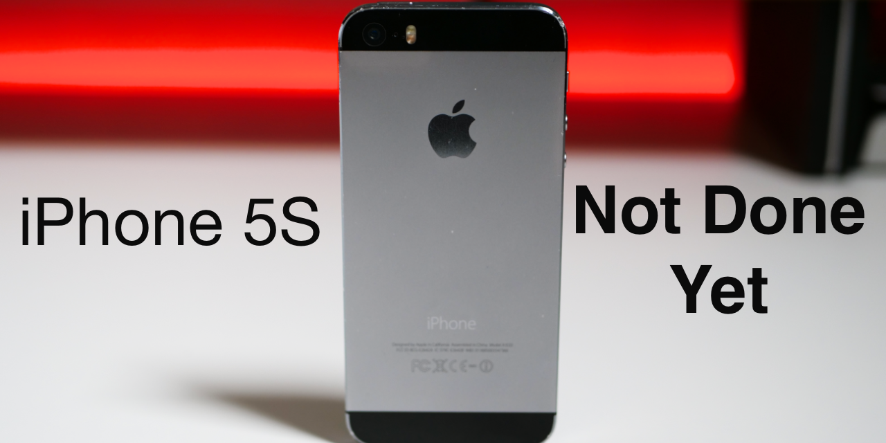 iPhone 5S – There's Still Life Left 5 Years Later