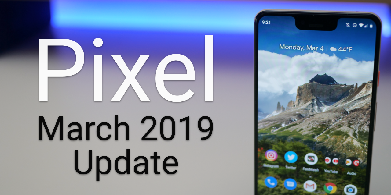 Google Pixel March 2019 Update is Out! – What's New?