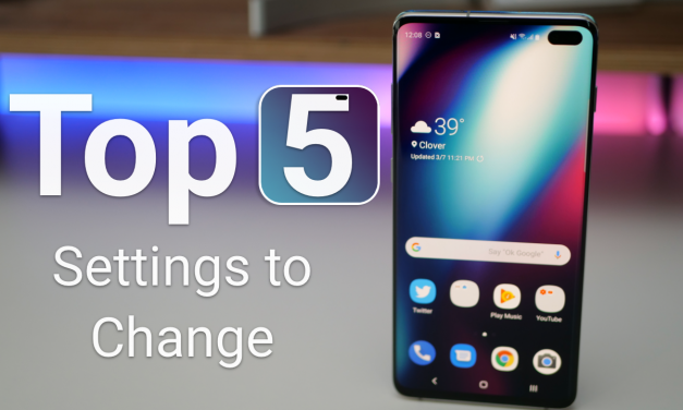 S10 Plus – Top 5 Things To Change Right Away