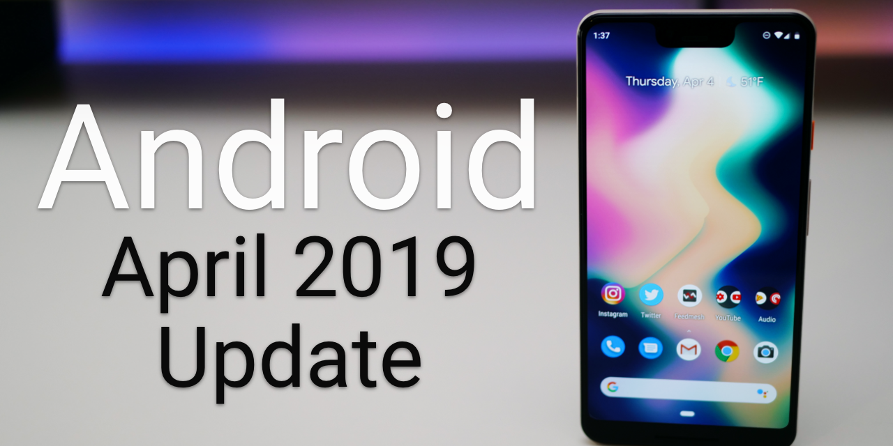 Android April 2019 Update is Out! – What's New?