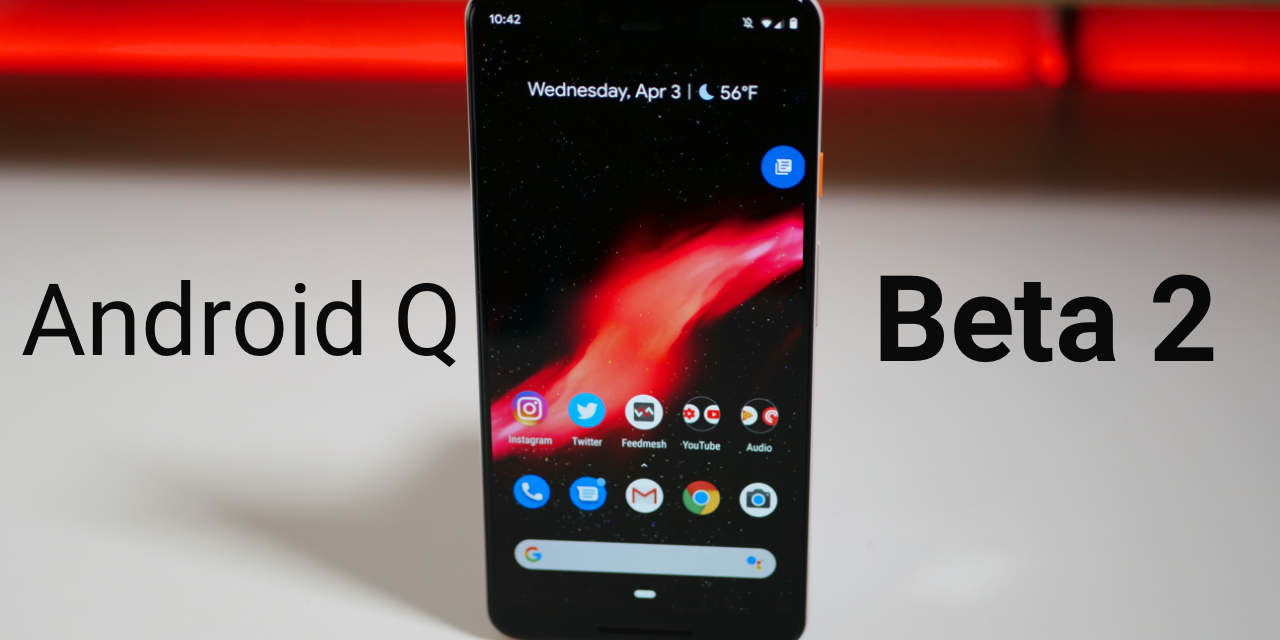 Android Q Beta 2 is Out! – What's New?