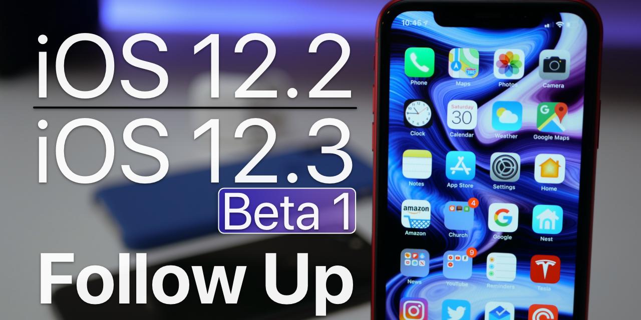 iOS 12.2 and iOS 12.3 Beta 1 – Follow Up