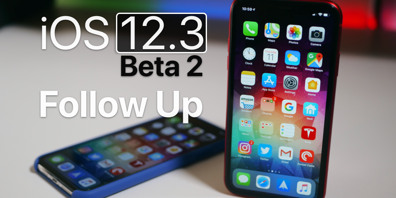 iOS 12.3 Beta 2 – Follow Up