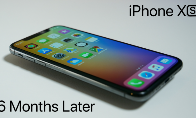 iPhone XS – 6 Months Later