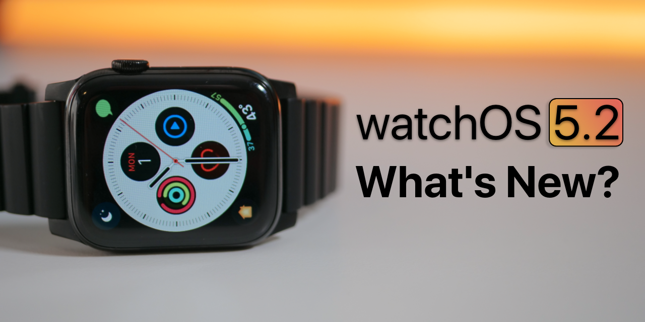 watchOS 5.2 is Out! – What's New?