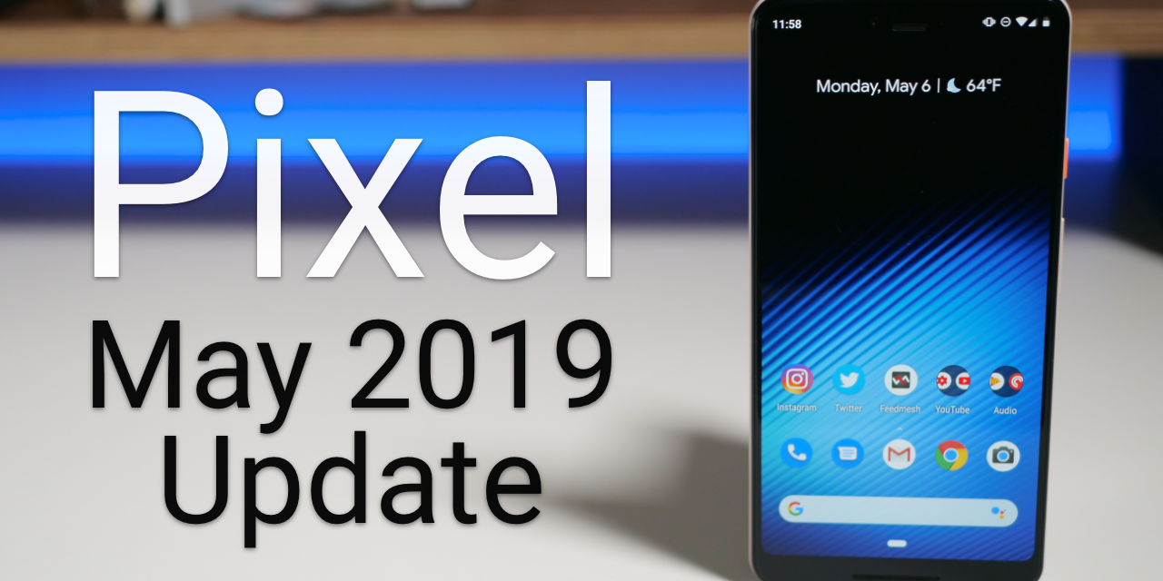 Google Pixel May 2019 Update is Out! – What's New?